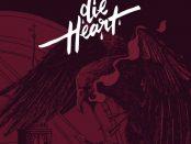 DIE HEART - Stay Heart 21-04-17